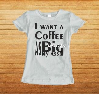 Tricou I wan't coffee